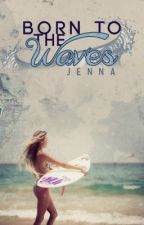 Born to the Waves. by jennabeanie