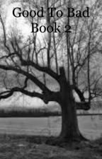 Good to bad book 2 by TC_madelynn