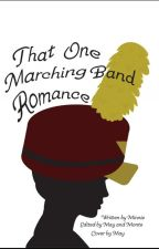 That One Marching Band Romance... Or more by minnie8910