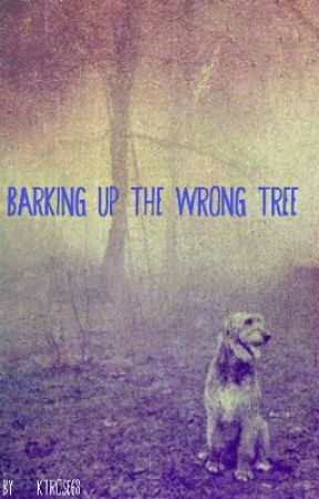 Barking Up The Wrong Tree(Nanowrimo 2015) by ktrose68
