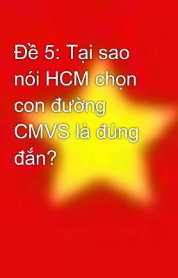 Đề 5: Tại sao nói HCM chọn con đường CMVS là đúng đắn?