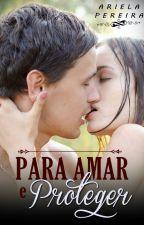 Para Amar e Proteger by ArielaPereira