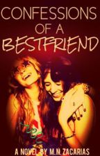 Confessions of a Bestfriend by NicaZacarias