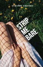 Strip Me Bare by clarkethevirus