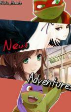 New Adventures {TMNT Fanfic} by Julia_Hamato