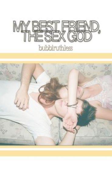 My Best Friend, The Sex God
