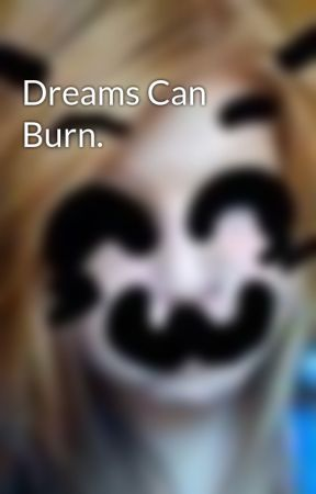 Dreams Can Burn. by MusicSavesUs