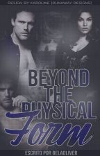 Beyond the Physical Form by BelaOliver