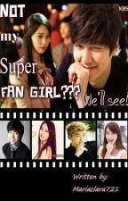 NOT my super FAN GIRL??? [COMPLETED] by JMDelaMara