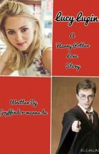 Lucy Lupin (a Harry Potter love story) by Gryffindor-wanna-be