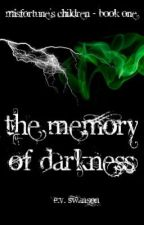 The Memory of Darkness (Misfortune's Children - Book One) by LeChatNoir82