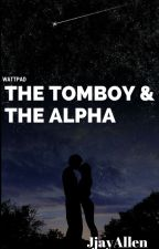 The Tomboy and the Alpha by JjayAllen