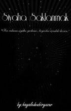 Siyaha Saklanmak by hayaledenbiryazar