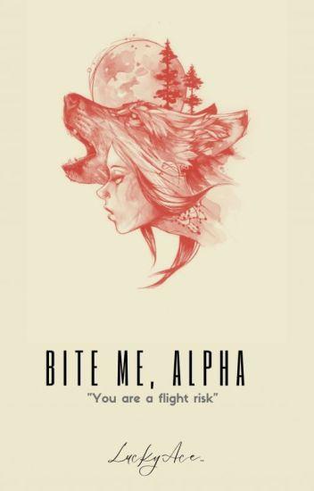 Bite me, Alpha