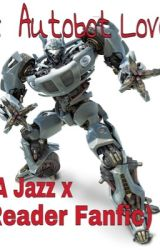 A Autobot Love (Jazz x Reader love story) by Amberhen