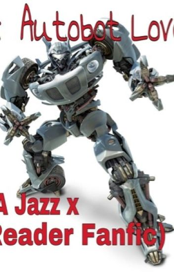 A Autobot Love (Jazz x Reader love story)