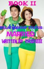 Relationship Status: Married- Book II (Hiatus) by Fhudgeee