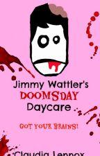 Jimmy Wattler's Doomsday Daycare by RavenAndAWritingDesk