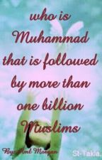 Who is Muhammad that followed by more than one billion Muslims ?? by AmmoollaMorgan