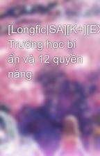 [Longfic SA][K+][EXO] Trường học bí ẩn và 12 quyền năng by yubikute