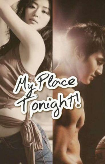 my place, TONIGHT!