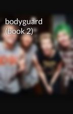 bodyguard (book 2) by moonlightbabe98