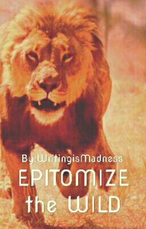Epitomize the  Wild by WritingisMadness