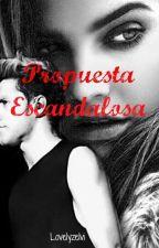Propuesta Escandalosa (Adaptada)  n.h  by Lovelyzelvi