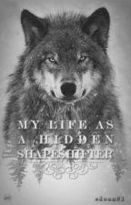 My Life Hidden as a Shifter   by EDoan20