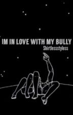I'm in love with my bully [L.H] by Shirtlessstyless