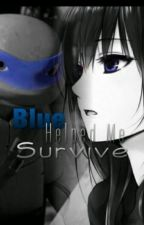 Blue Helped Me Survive                   ~Book Four of the Color Series~  by tmnt51