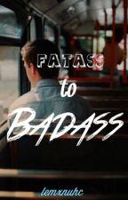 Fatass to Badass by starlitmint