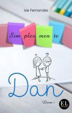 Simplesmente Dan - Livro 1 #Wattys2016 by IsieFernandes