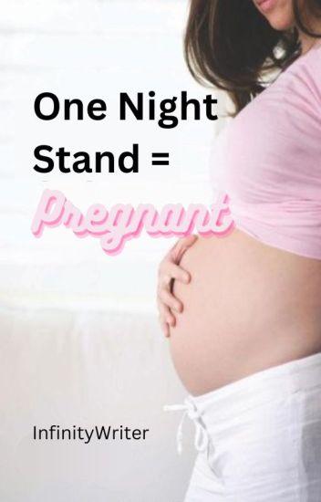 One Night Stand = Pregnant - InfinityWriter - Wattpad