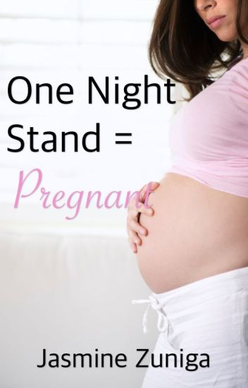 One Night Stand = Pregnant