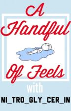 A Handful of Feels by ni_tro_gly_cer_in