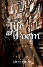 If Life Was Like a Poem by AsherThePoet