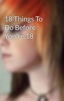 18 Things To Do Before You're 18