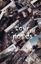 tour notes (sequel to locker notes) by daylighthxmmings
