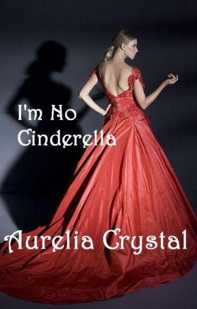 I'm No Cinderella by AureliaCrystal