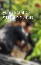 yunjae fanfic - STUPID CUPID by Tamachan1506