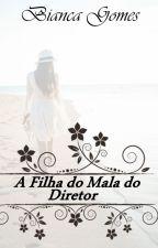 A Filha do Mala do Diretor - Completo by biiancagomes15