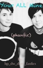 Your ALL Mine (Phan) by danlester_philhowel8