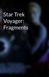 Star Trek Voyager: Fragments by scifiromance