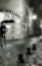 Top tips for organizing events using casino party rentals by kim5sal