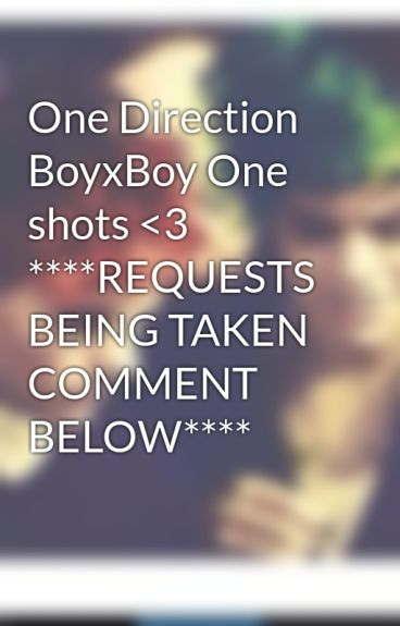 One Direction BoyxBoy One shots <3 ****REQUESTS BEING TAKEN COMMENT BELOW**** by NarryLirry5