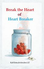 Break The Heart Of HeartBreaker [OneShot] (on-going) by kathmaranan18