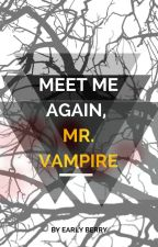 Meet Me Again, Mr. Vampire by earlyberry