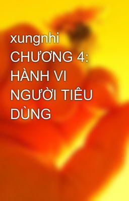 xungnhi CHƯƠNG 4: HÀNH VI NGƯỜI TIÊU DÙNG