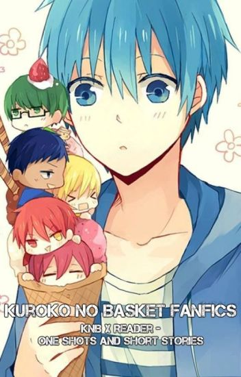 Kuroko no Basket Fanfics [KnB x Reader - One Shots and Short Stories]